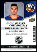 2018-19 Upper Deck MVP NHL Player Credentials Access #NHL-MD Michael Dal Colle Entry Level NM-MT New York Islanders Entry Level